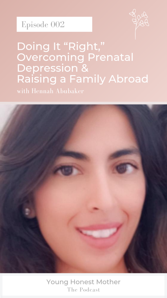 """Doing It """"Right,"""" Overcoming Prenatal Depression & Raising a Family Abroad with Hennah Abubaker on Young Honest Mother the Podcast"""