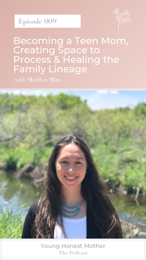 Becoming a Teen Mom, Creating Space to Process & Healing the Family Lineage with Marilyn Miro on Young Honest Mother: The Podcast