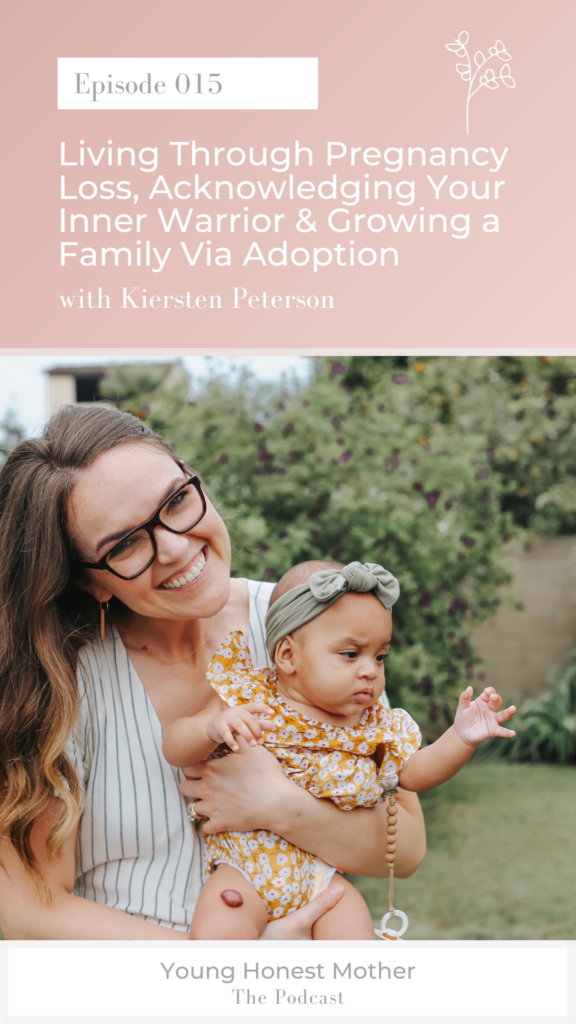 Ep. 015: Living Through Pregnancy Loss, Acknowledging Your Inner Warrior, & Growing a Family Via Adoption with Kiersten Peterson and Maris Young on Young Honest Mother: The Podcast