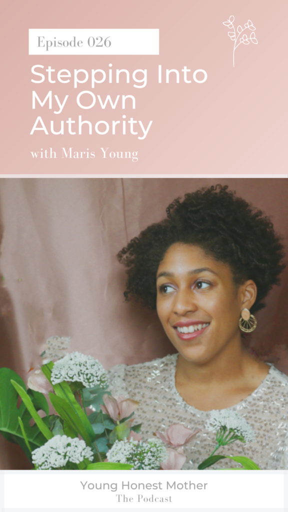 Stepping Into My Own Authority with Maris Young on Young Honest Mother: The Podcast