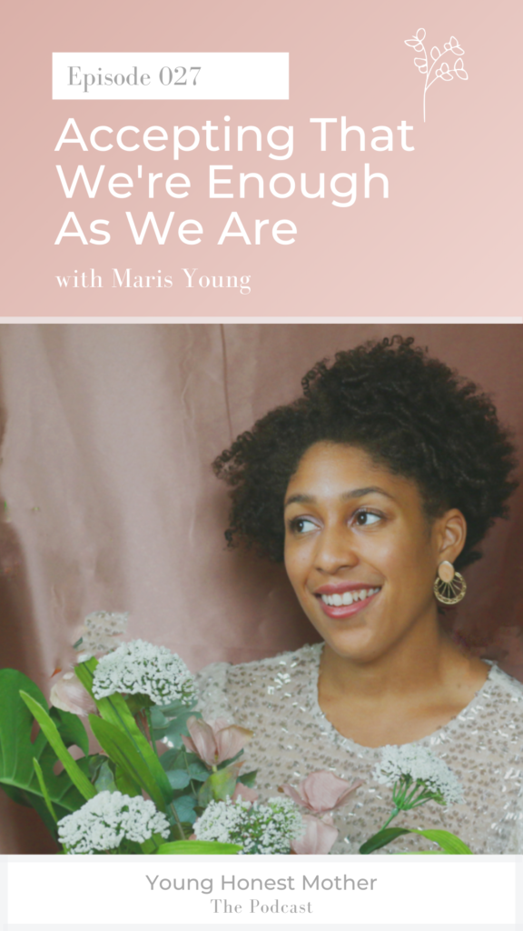 Ep. 027 Accepting That We're Enough As We Are with Maris Young on Young Honest Mother: The Podcast