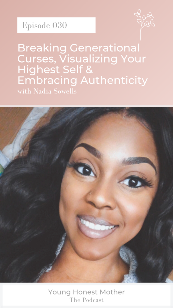 Ep. 030 Breaking Generational Curses, Visualizing Your Highest Self & Embracing Authenticity with Nadia Sowells on Young Honest Mother: The Podcast