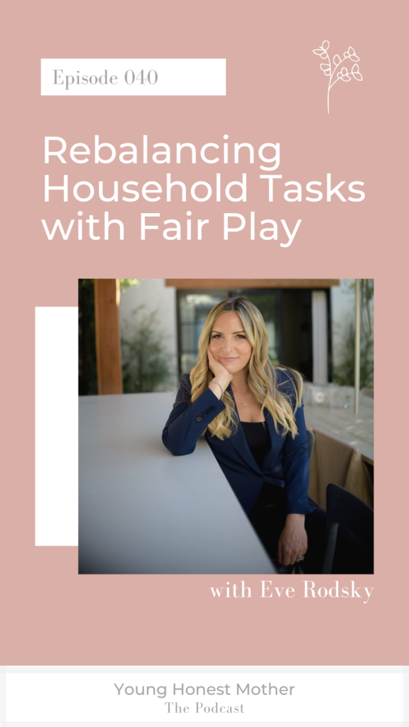 Ep. 040 Rebalancing Household Tasks with Fair Play with Eve Rodsky on Young Honest Mother: The Podcast