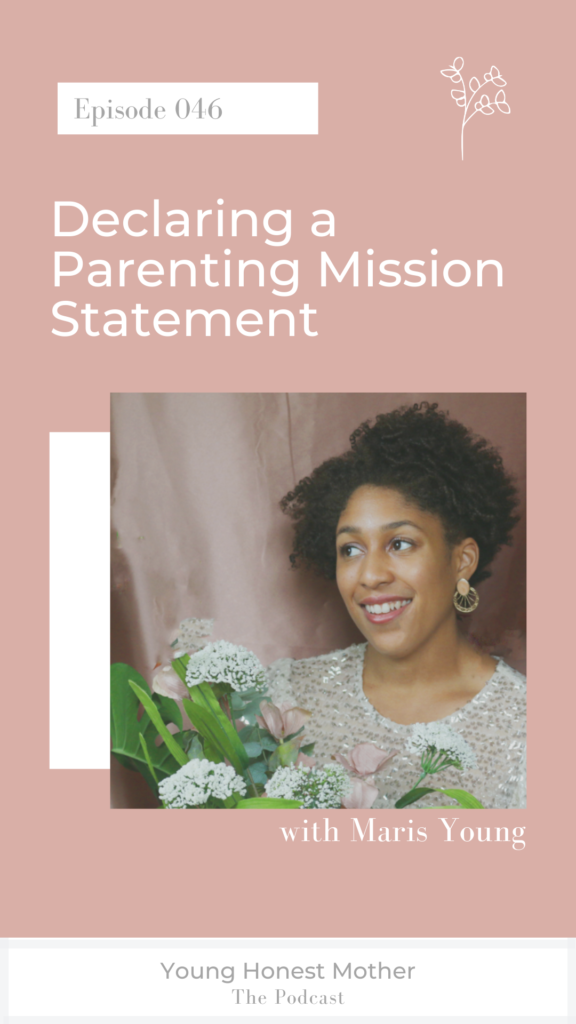 Ep. 046 Declaring a Parenting Mission Statement with Maris Young on Young Honest Mother: The Podcast