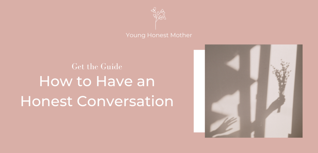How to Have an Honest Conversation written by Maris Young for Young Honest Mother