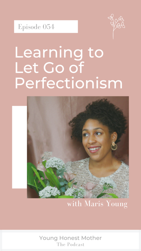 Ep. 054 Learning to Let Go of Perfectionism with Maris Young on Young Honest Mother: The Podcast