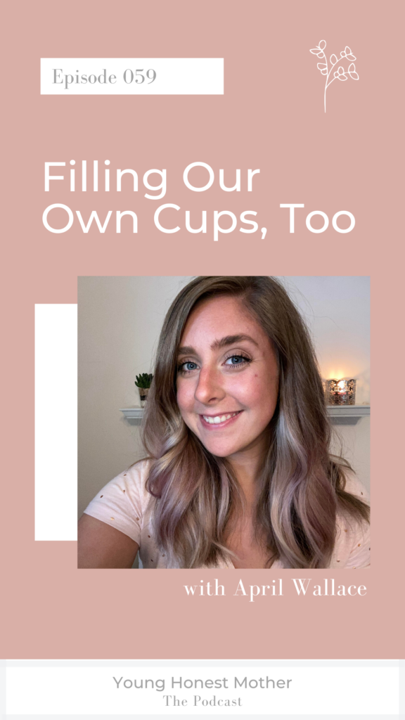 Ep. 059 059: Filling Our Own Cups, Too with April Wallace and Maris Young on Young Honest Mother: The Podcast