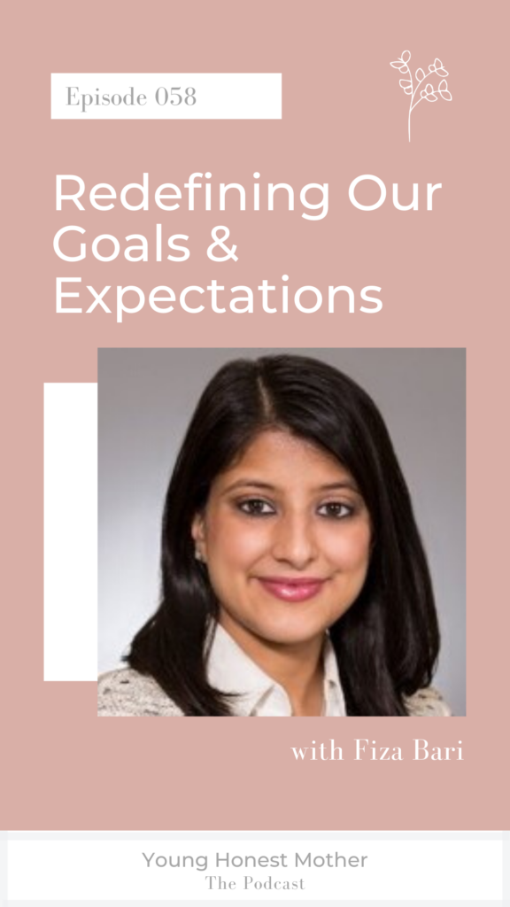 Ep. 058 Redefining Our Goals & Expectations with Fiza Bari and Maris Young on Young Honest Mother: The Podcast