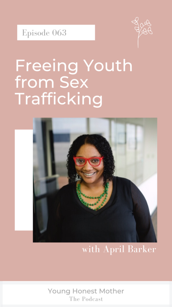 Freeing Youth from Sex Trafficking with April Barker and Maris Young on Young Honest Mother The Podcast