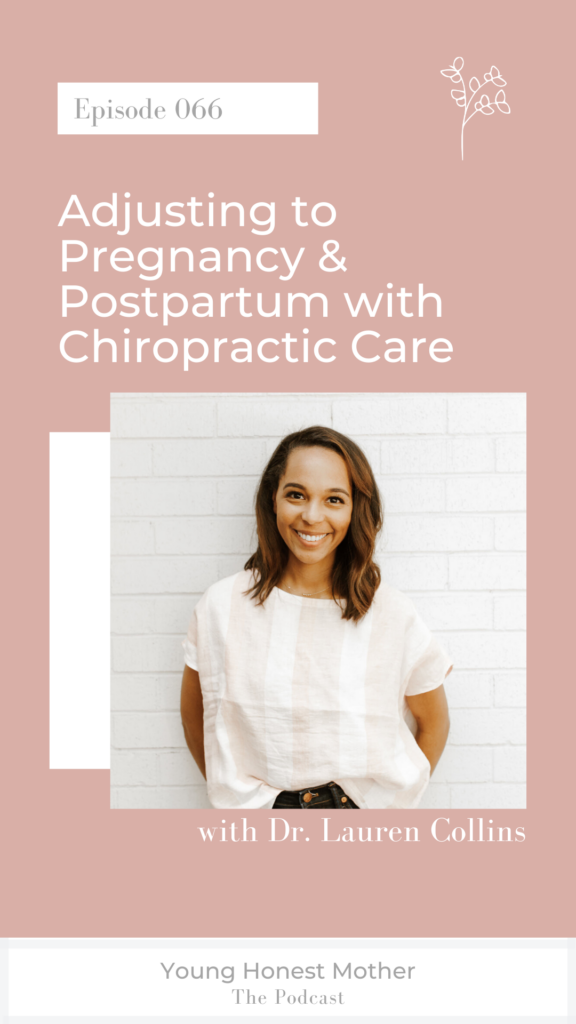 Ep. 066 Adjusting to Pregnancy & Postpartum with Chiropractic Care with Dr. Lauren Collins and Maris Young on Young Honest Mother: The Podcast