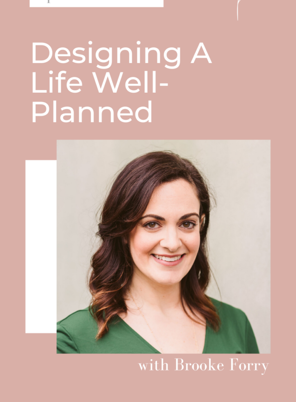 Ep. 068 Designing a Life Well Planned