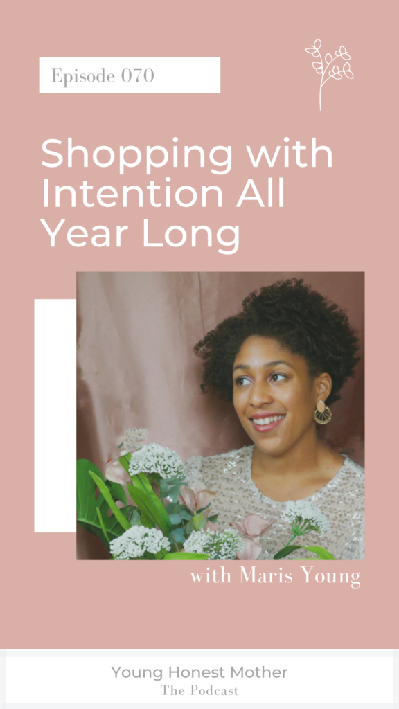 Ep. 070 Shopping with Intention All Year Long with Maris Young on Young Honest Mother: The Podcast