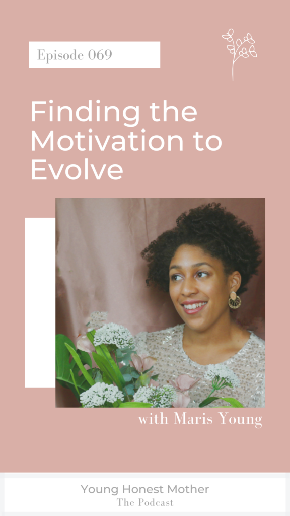 Ep. 069 Finding the Motivation to Evolve on Young Honest Mother: The Podcast with Maris Young